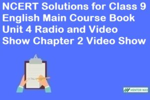 NCERT Solutions for Class 9 English Main Course Book Unit 4 Radio and Video Show Chapter 2 Video Show