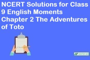 NCERT Solutions for Class 9 English Moments Chapter 2 The Adventures of Toto