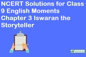 NCERT Solutions for Class 9 English Moments Chapter 3 Iswaran the Storyteller