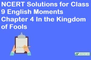 NCERT Solutions for Class 9 English Moments Chapter 4 In the Kingdom of Fools