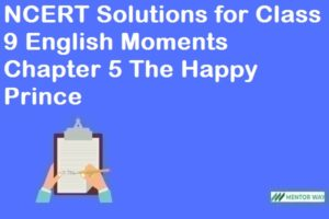 NCERT Solutions for Class 9 English Moments Chapter 5 The Happy Prince
