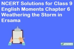 NCERT Solutions for Class 9 English Moments Chapter 6 Weathering the Storm in Ersama