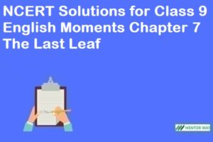 NCERT Solutions for Class 9 English Moments Chapter 7 The Last Leaf