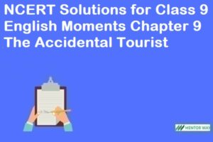 NCERT Solutions for Class 9 English Moments Chapter 9 The Accidental Tourist